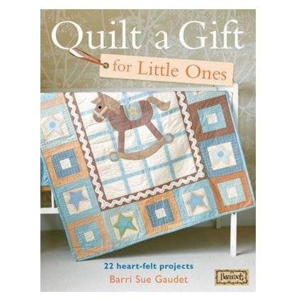 Quilt A Gift For Little Ones By Barri Sue Gaudet 1